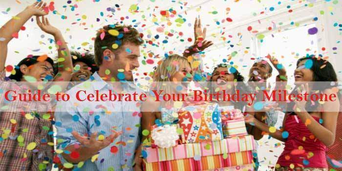 Best Guide to Celebrate Your Birthday Milestone