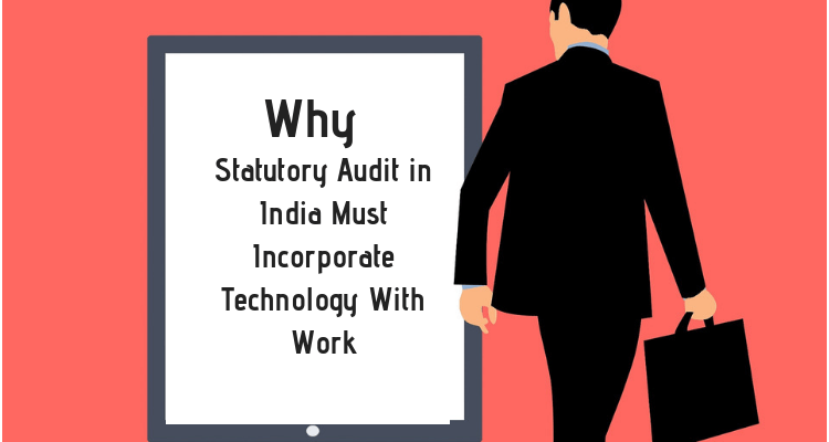 Why Statutory Audit Must Incorporate Technology With Work