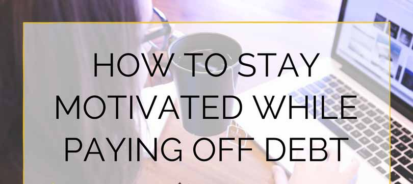 5 Secrets of Staying Motivated While Paying off Debt