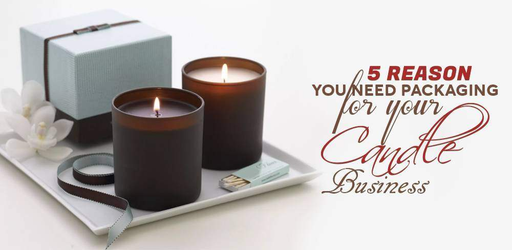 5 Reason you Need Packaging for your Candle Business