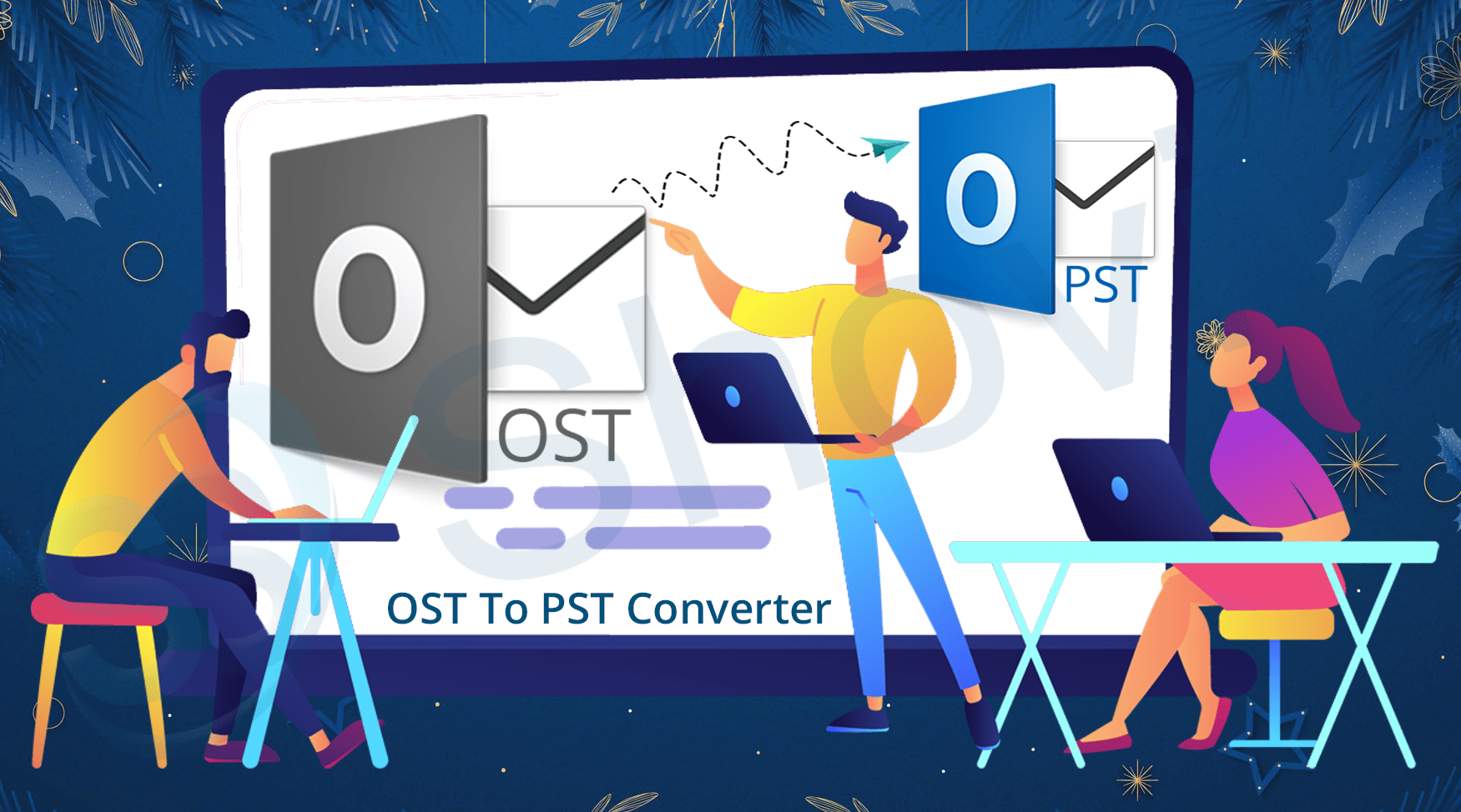 How To Convert OST Emails To PST – Best Conversion Process