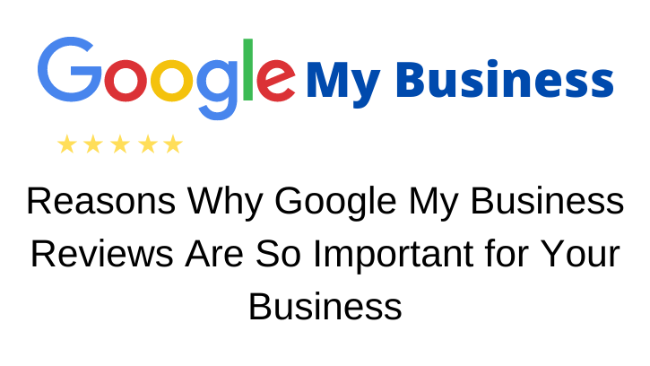 Reasons Why Google My Business Reviews Are So Important for Your Business