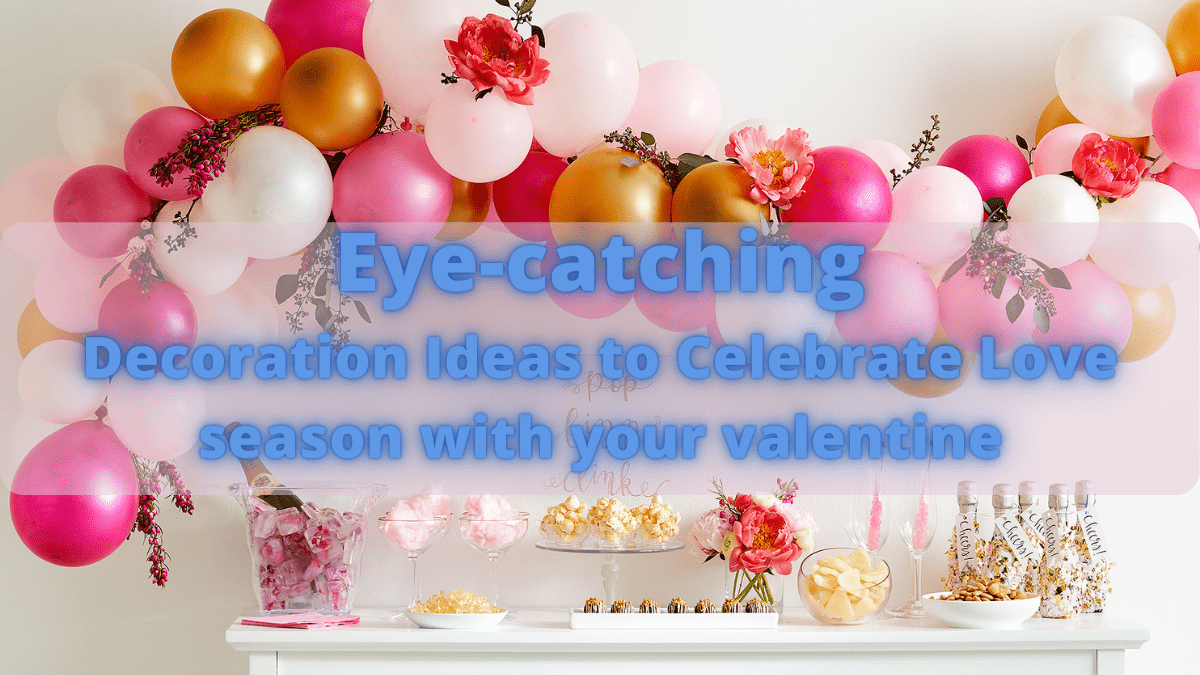Eye-catching Decoration Ideas to Celebrate Love season with your valentine