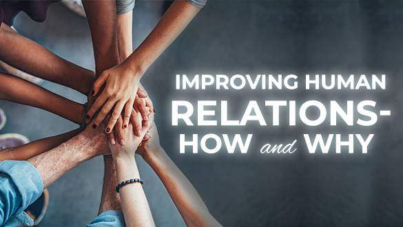 Improving Human Relations – How And Why