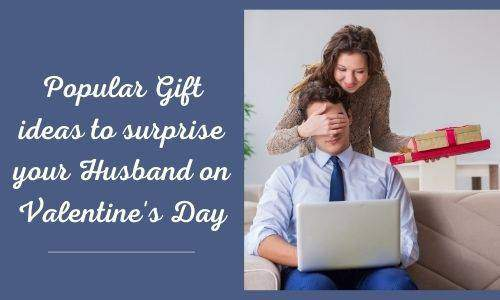 Popular Gift ideas to surprise your Husband on Valentine's Day
