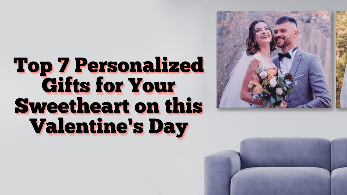 Top 7 Personalized Gifts For Your Sweetheart On This Valentine's Day