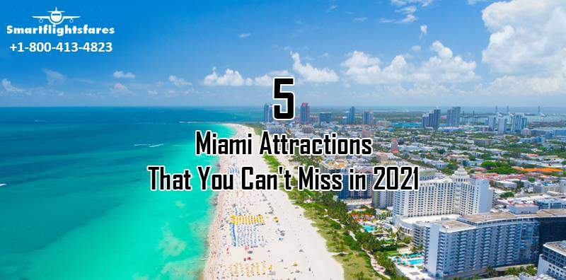 5 Miami Attractions That You Can't Miss in 2021