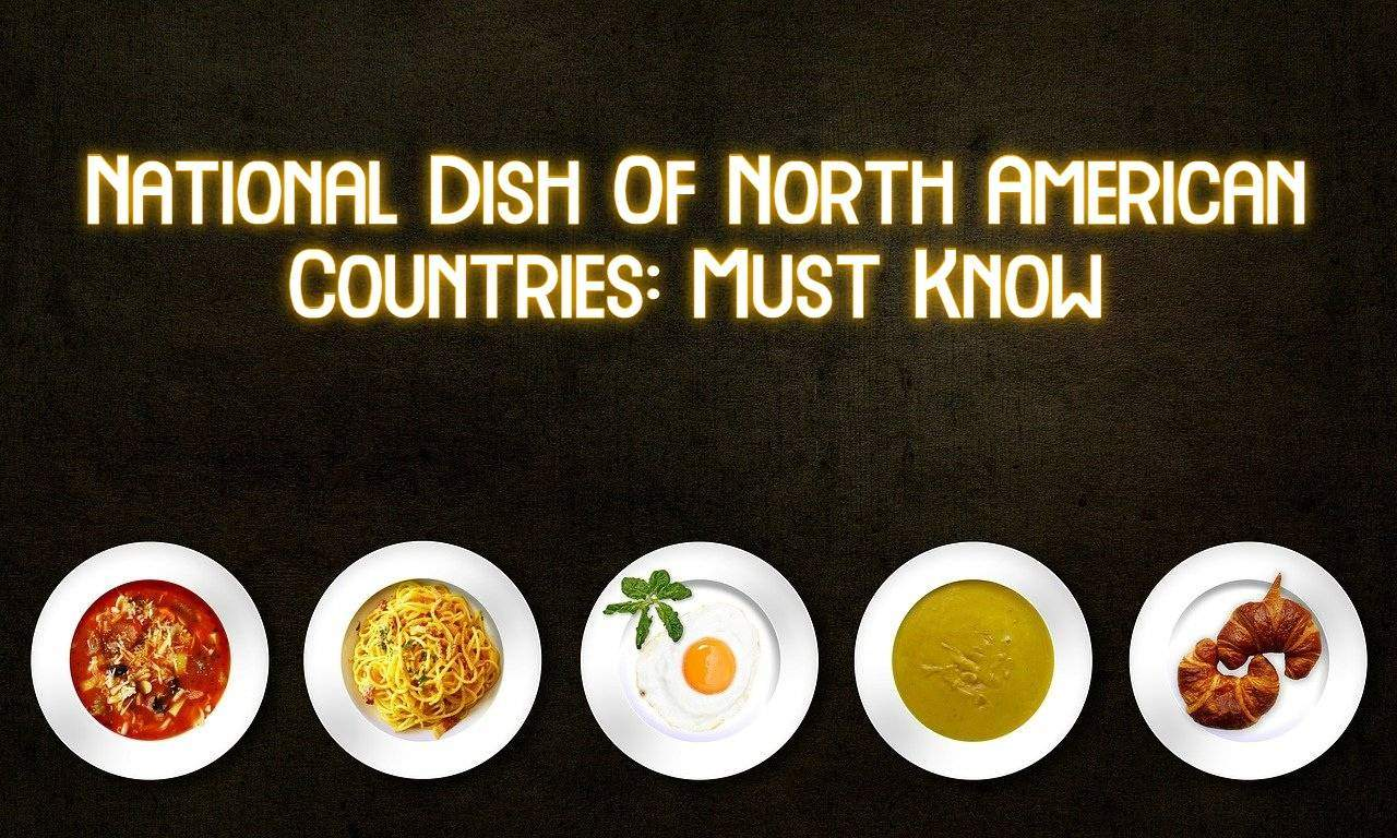 Know National Dishes Of All North American Countries Here
