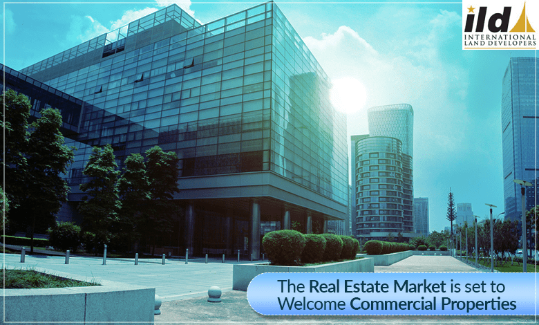 The Real Estate Market Is Set To Welcome Commercial Properties