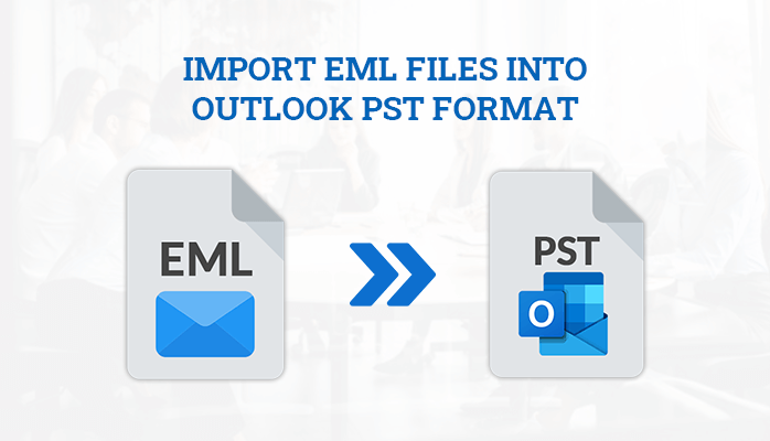 How To Import EML Files Into Outlook PST Format?