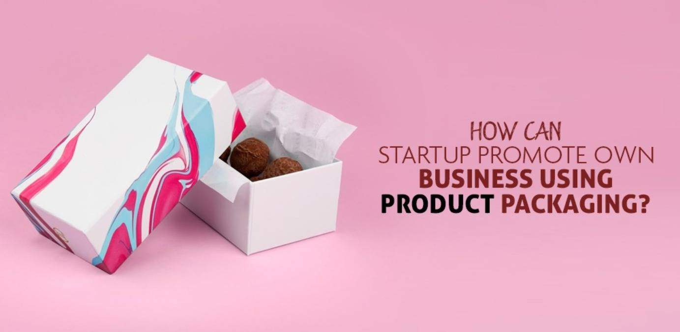 How Can Startup Promote Own Business Use Product Packaging?