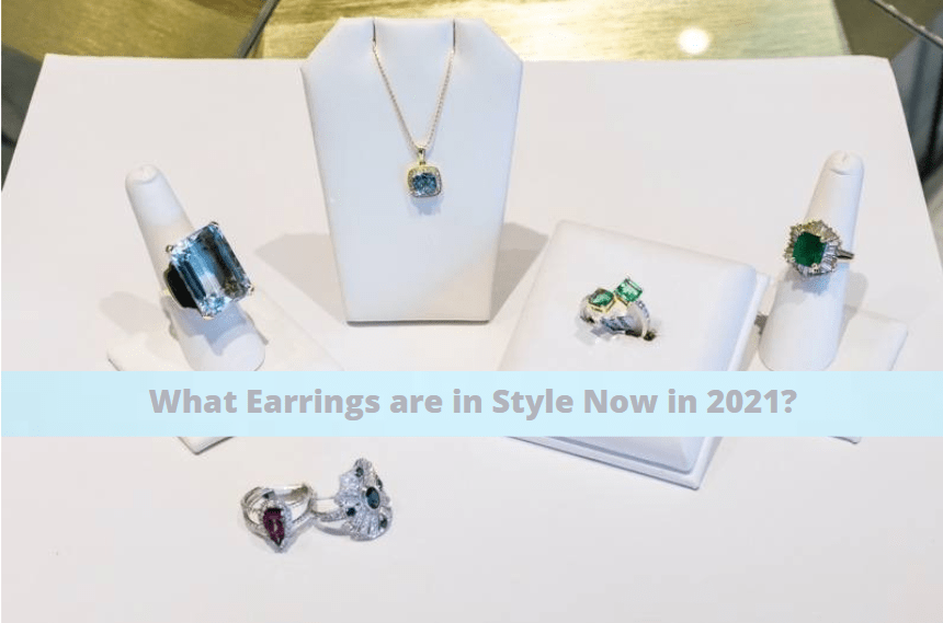What Earrings Are in Style Now in 2021?