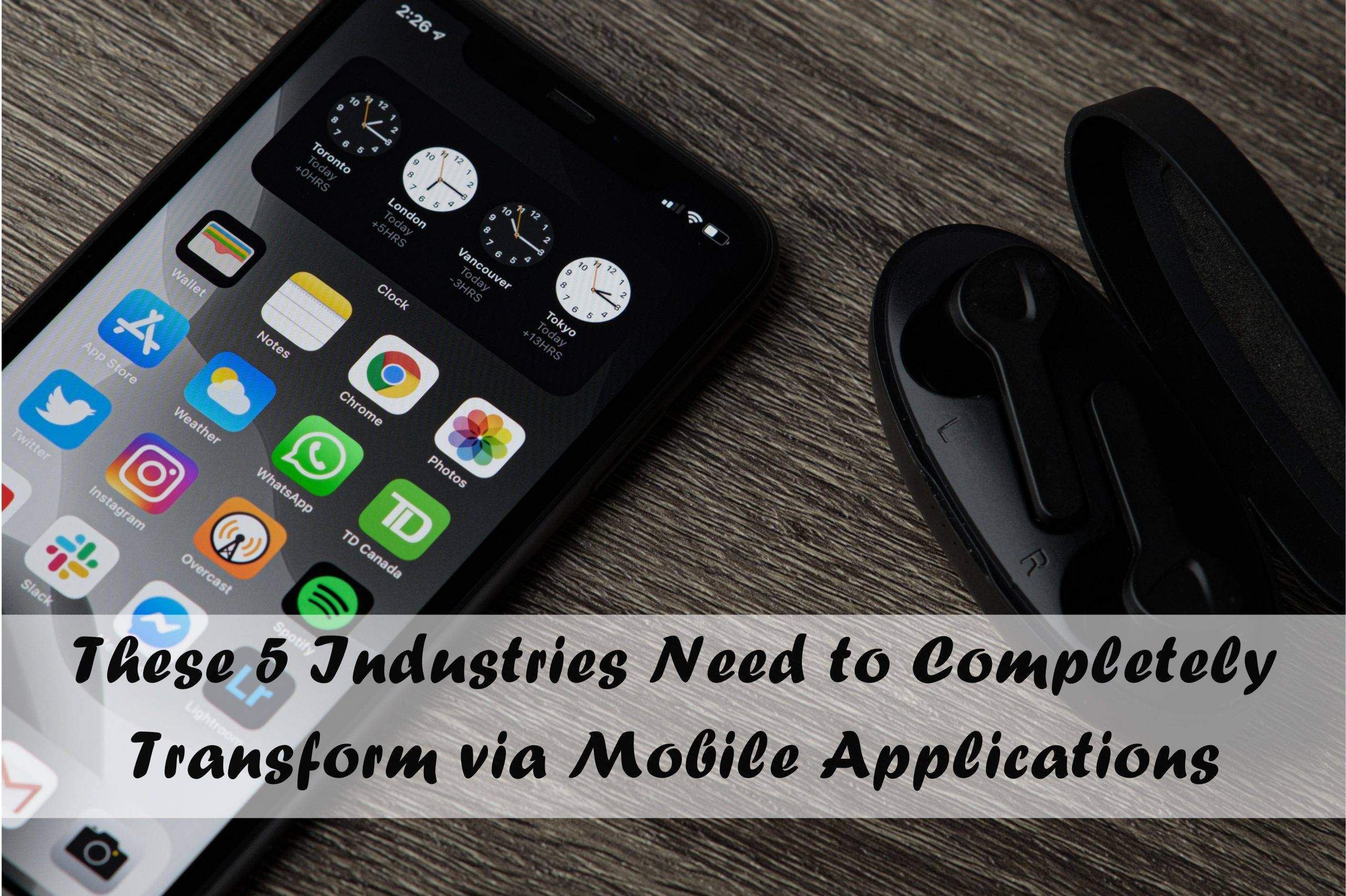 These 5 Industries Need to Completely Transform via Mobile Applications