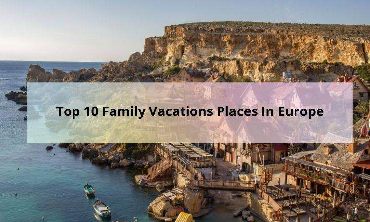 Family Vacations Places In Europe