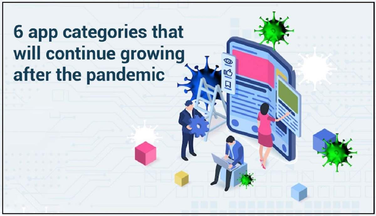 6 App Categories that Will Continue Growing After the Pandemic