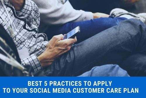 Best 5 Practices to Apply to Your Social Media Customer Care Plan