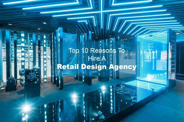 Top 10 Reasons to Hire a Retail Design Agency